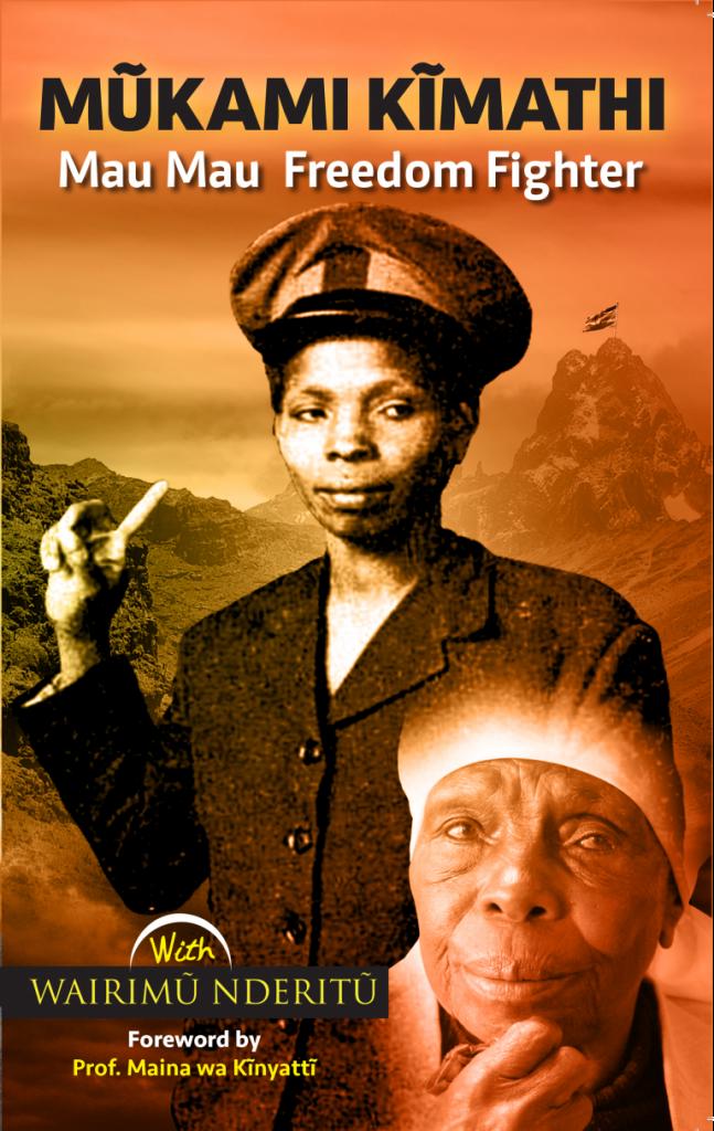Book Cover: Mũkami Kĩmathi, Mau Mau Freedom Fighter by Wairimũ Nderitũ